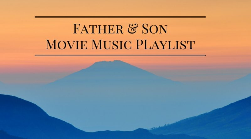 Father Son Movie Music Playlist